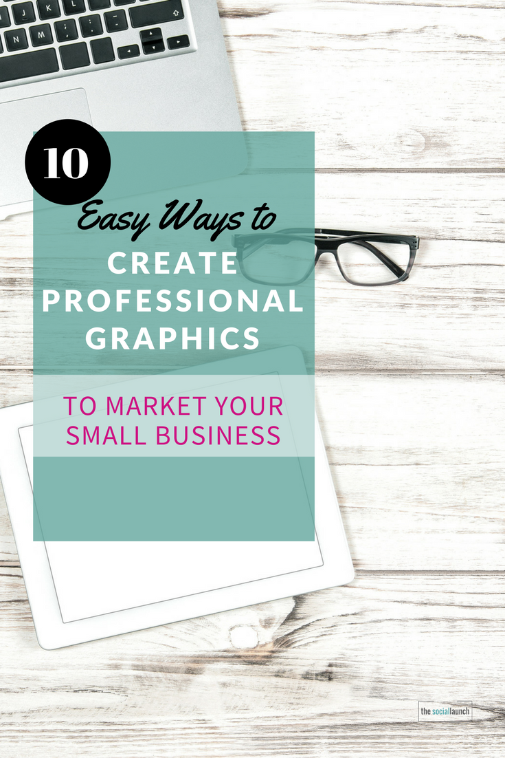 10 Easy Ways To Create Professional Graphics To Market Your Small Business