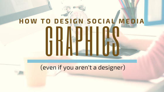 how to design social media graphics even if you arent a designer