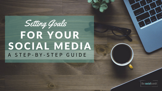 setting goals for social media a step-by-step guide