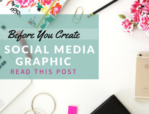 Before You Create a Social Media Graphic, Read This Post