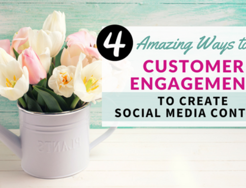 4 Amazing Ways to Use Customer Engagement to Create Social Media Content