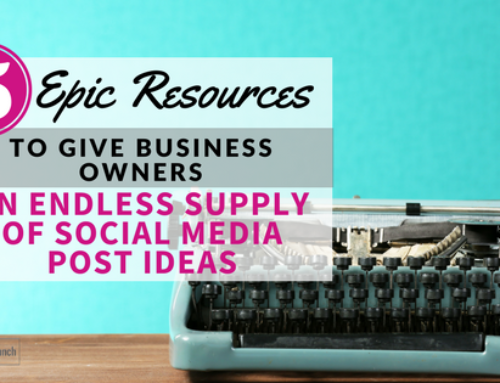 5 Epic Resources to Give Business Owners an Endless Supply of Social Media Post Ideas