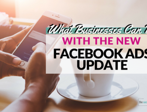 What Businesses Can Do With the New Facebook Ads Update
