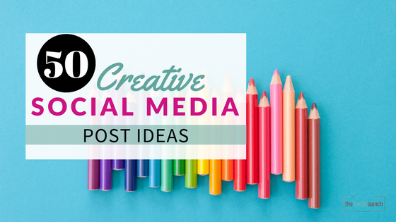50 Creative Social Media Post Ideas The Social Launch